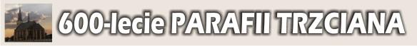 Parafia Rzymsko-Katolickiej p.w. św. Wawrzyńca i Matki Bożej Niepokalanej w Trzcianie k. Rzeszowa